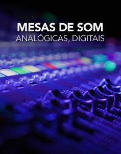 Mesas de som analógicas, digitais